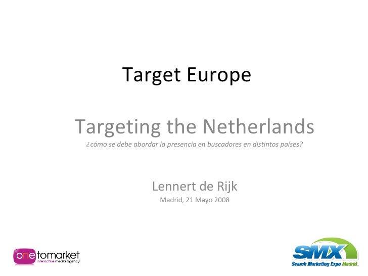 Target Europe Targeting the Netherlands ¿cómo se debe abordar la presencia en buscadores en distintos países? Lennert de R...
