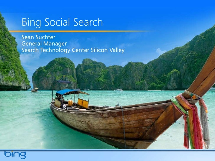 Bing Social Search<br />Sean Suchter<br />General Manager<br />Search Technology Center Silicon Valley<br />