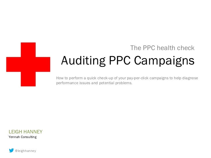 The PPC health check                      Auditing PPC Campaigns                    How to perform a quick check-up of you...