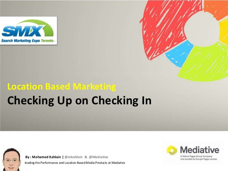 Location Based Marketing<br />Checking Up on Checking In<br />By : Mohamed Kahlain | @mkahlain  &  @Mediative<br />leading...