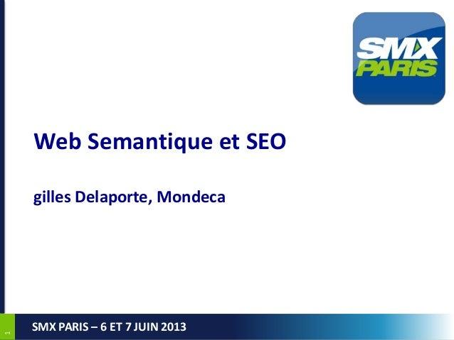 11SMX PARIS – 6 ET 7 JUIN 2013Web Semantique et SEOgilles Delaporte, Mondeca