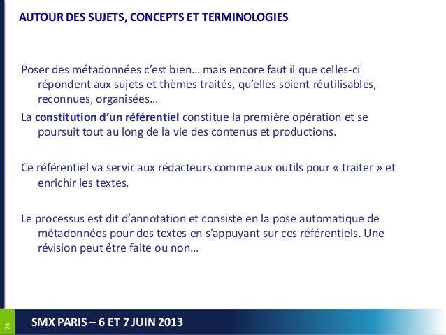 2424SMX PARIS – 6 ET 7 JUIN 2013AUTOUR DES SUJETS, CONCEPTS ET TERMINOLOGIESPoser des métadonnées c'est bien… mais encore ...