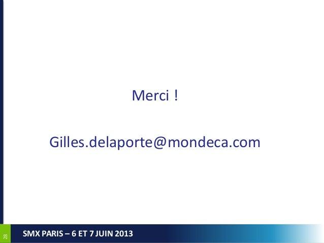 2828SMX PARIS – 6 ET 7 JUIN 2013Merci !Gilles.delaporte@mondeca.com