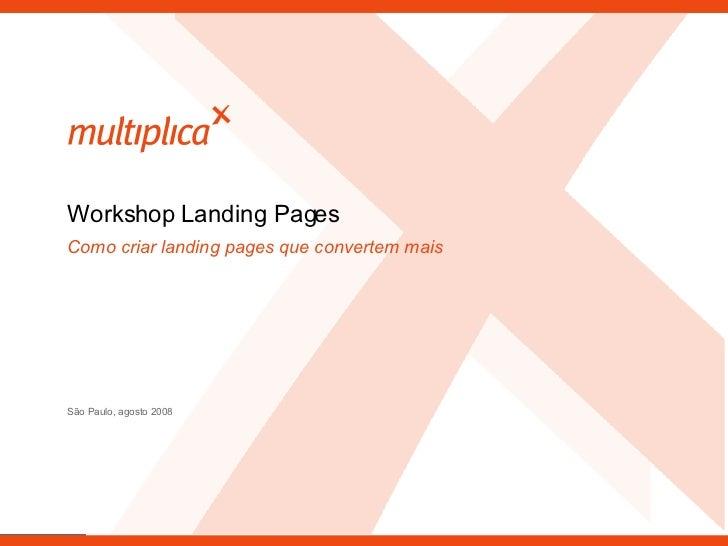 Como criar landing pages que convertem mais São Paulo, agosto 2008 Workshop Landing Pages