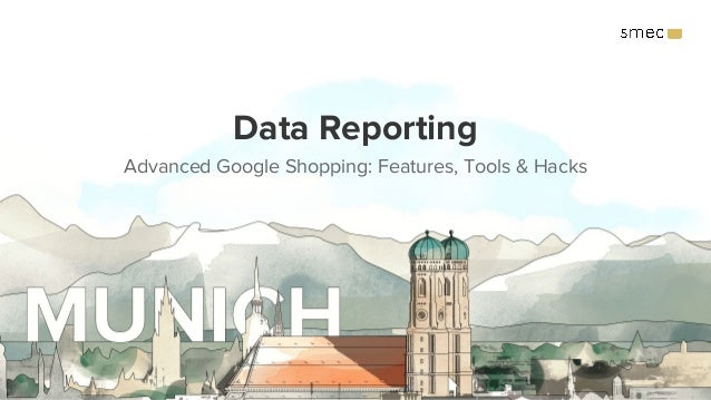 Data Reporting Advanced Google Shopping: Features, Tools & Hacks