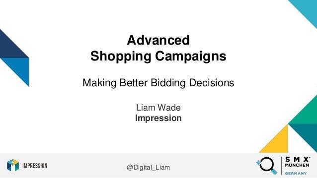 @Digital_Liam Advanced Shopping Campaigns Making Better Bidding Decisions Liam Wade Impression