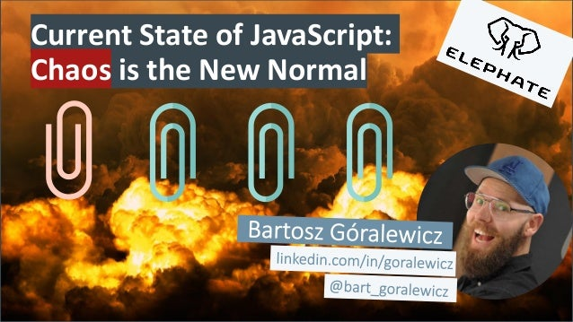 Current State of JavaScript: Chaos is the New Normal