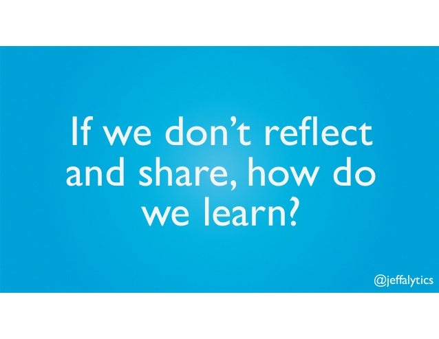 @jeffalytics If we don't reflect and share, how do we learn?