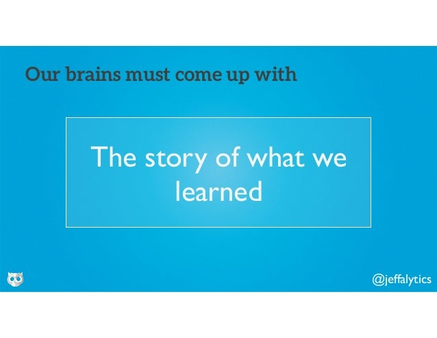 @jeffalytics The story of what we learned Our brains must come up with