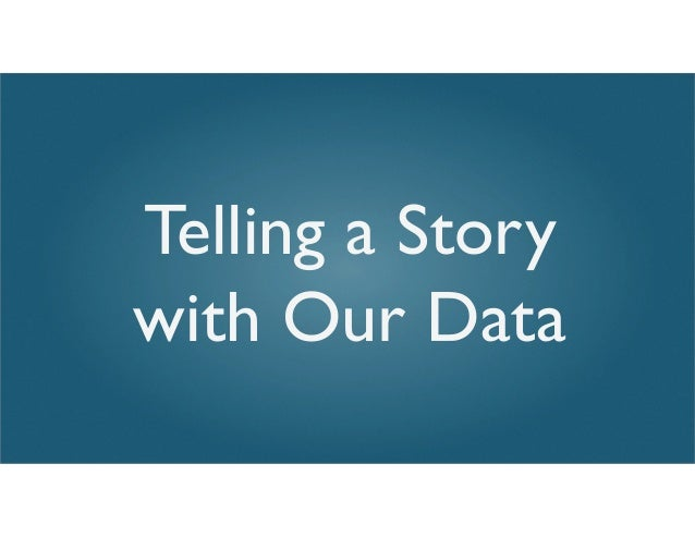 Telling a Story with Our Data