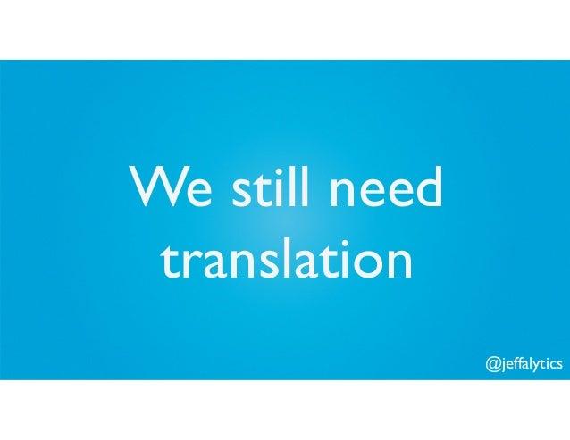@jeffalytics We still need translation