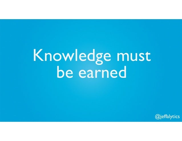 @jeffalytics Knowledge must be earned