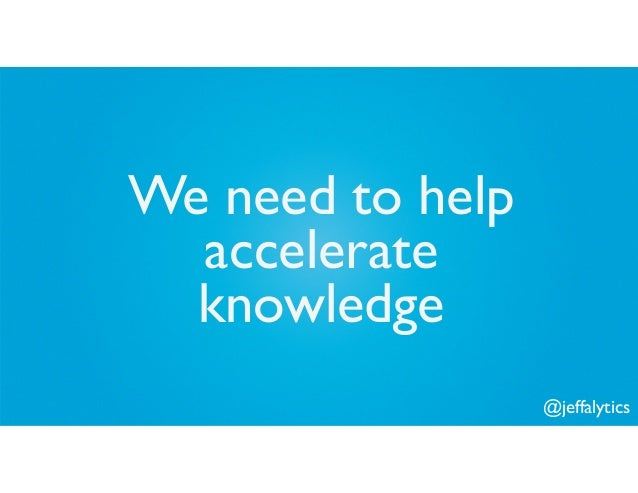 @jeffalytics We need to help accelerate knowledge