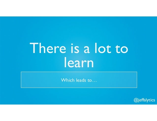 @jeffalytics There is a lot to learn Which leads to…
