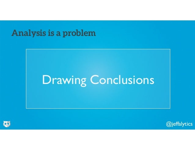 @jeffalytics Drawing Conclusions Analysis is a problem