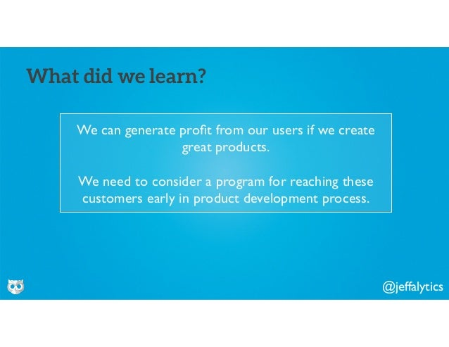 @jeffalytics We can generate profit from our users if we create great products. We need to consider a program for reaching ...