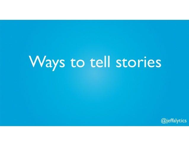 @jeffalytics Ways to tell stories
