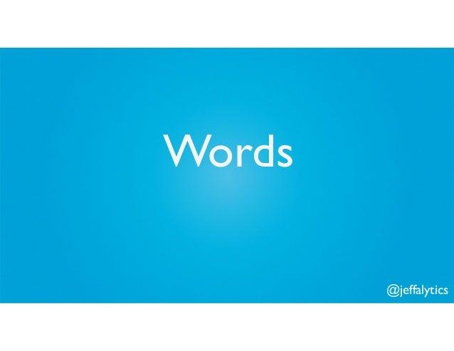 @jeffalytics Words