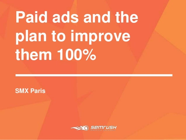 Paid ads and the plan to improve them 100% SMX Paris