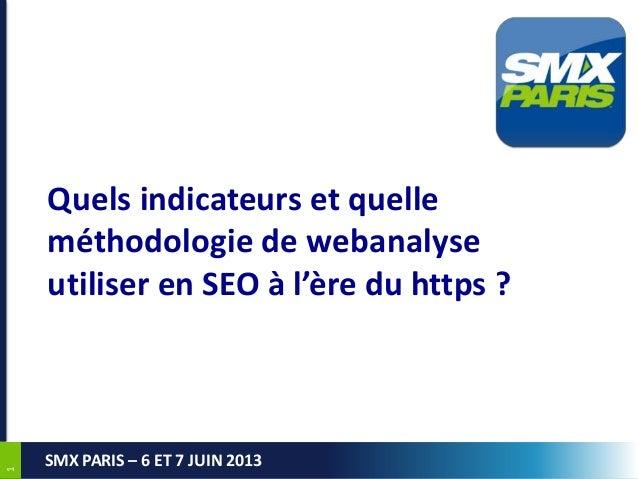 11SMX PARIS – 6 ET 7 JUIN 2013Quels indicateurs et quelleméthodologie de webanalyseutiliser en SEO à l'ère du https ?