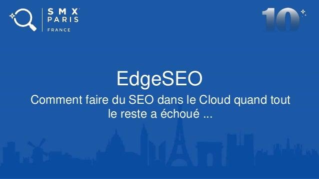 EdgeSEO Comment faire du SEO dans le Cloud quand tout le reste a échoué ...