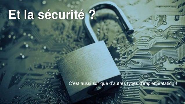 C'est aussi sûr que d'autres types d'implémentation ! Et la sécurité ?