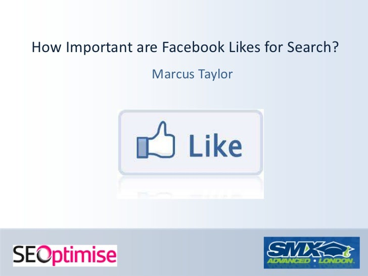 How Important are Facebook Likes for Search?<br />Marcus Taylor<br />