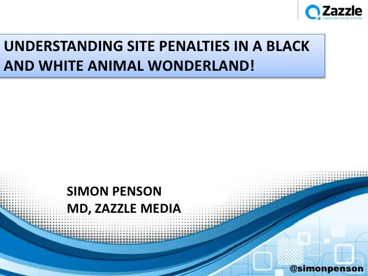 UNDERSTANDING SITE PENALTIES IN A BLACKAND WHITE ANIMAL WONDERLAND!        SIMON PENSON        MD, ZAZZLE MEDIA           ...