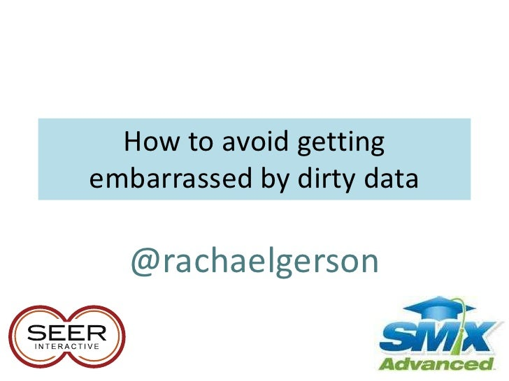How to avoid gettingembarrassed by dirty data  @rachaelgerson