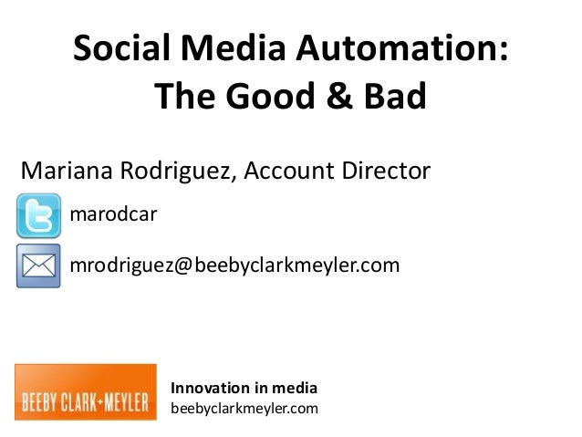 Social Media Automation:         The Good & BadMariana Rodriguez, Account Director    marodcar    mrodriguez@beebyclarkmey...