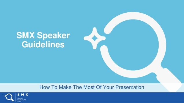 How To Make The Most Of Your Presentation SMX Speaker Guidelines
