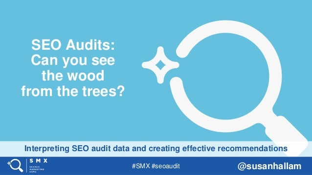 #SMX #seoaudit @susanhallam Interpreting SEO audit data and creating effective recommendations SEO Audits: Can you see the...