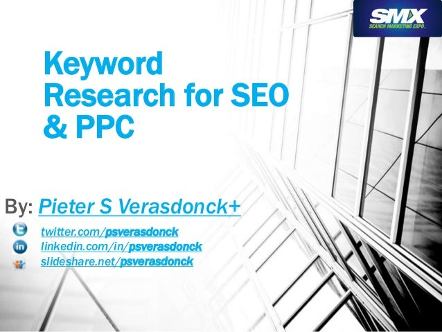 Keyword  Research for SEO  & PPC  By: Pieter S Verasdonck+  twitter.com/psverasdonck  linkedin.com/in/psverasdonck  slides...