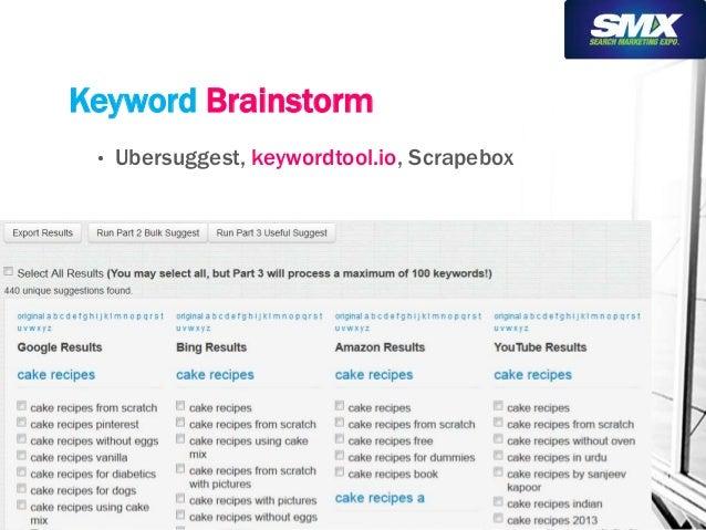 Keyword Brainstorm  • Ubersuggest, keywordtool.io, Scrapebox
