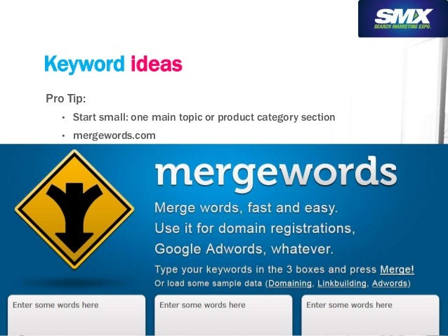 Keyword ideas  Pro Tip:  • Start small: one main topic or product category section  • mergewords.com
