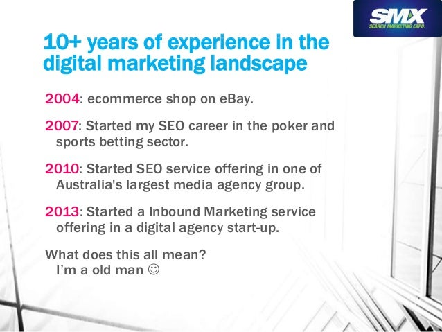 10+ years of experience in the  digital marketing landscape  2004: ecommerce shop on eBay.  2007: Started my SEO career in...