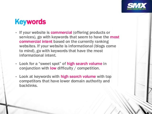 Keywords  • If your website is commercial (offering products or  services), go with keywords that seem to have the most  c...