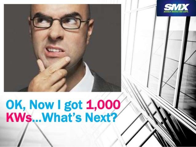 OK, Now I got 1,000  KWs…What's Next?