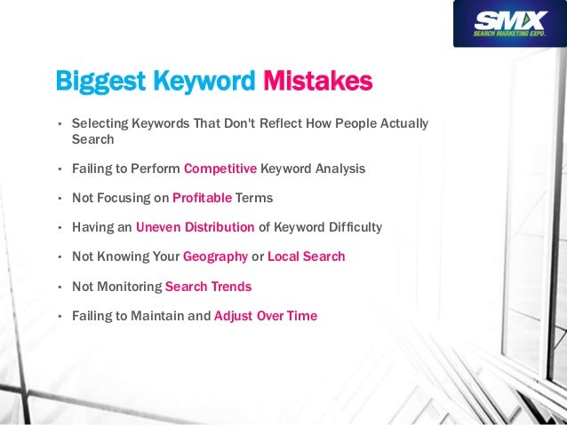 Biggest Keyword Mistakes  • Selecting Keywords That Don't Reflect How People Actually  Search  • Failing to Perform Compet...