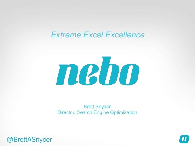 @BrettASnyder Extreme Excel Excellence Brett Snyder Director, Search Engine Optimization