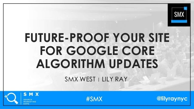 @lilyraynyc FUTURE-PROOF YOUR SITE FOR GOOGLE CORE ALGORITHM UPDATES SMX WEST | LILY RAY
