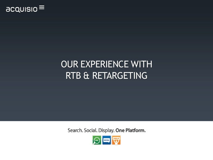 OUR EXPERIENCE WITH RTB & RETARGETING