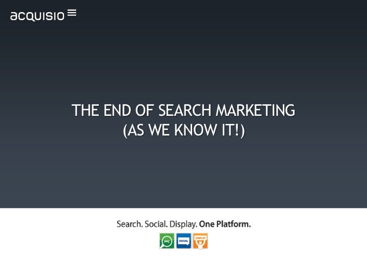 THE END OF SEARCH MARKETING      (AS WE KNOW IT!)