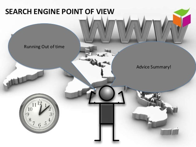 SEARCH ENGINE POINT OF VIEW    Running Out of time                              Advice Summary!