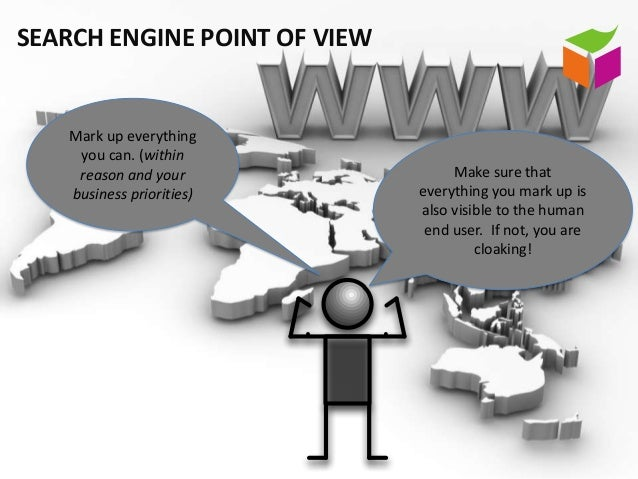 SEARCH ENGINE POINT OF VIEW   Mark up everything    you can. (within    reason and your                Make sure that   bu...