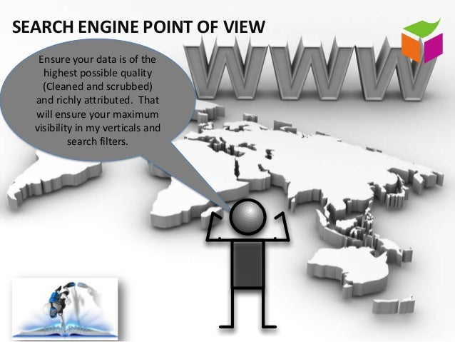 SEARCH ENGINE POINT OF VIEW   Ensure your data is of the    highest possible quality    (Cleaned and scrubbed)  and richly...