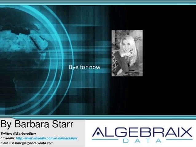 Bye for nowBy Barbara StarrTwitter: @BarbaraStarrLinkedin: http://www.linkedin.com/in/barbarastarrE-mail: bstarr@algebraix...