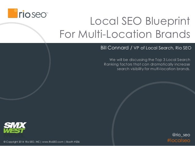 Local SEO Blueprint For Multi-Location Brands Bill Connard / VP of Local Search, Rio SEO © Copyright 2014 Rio SEO, INC| ww...