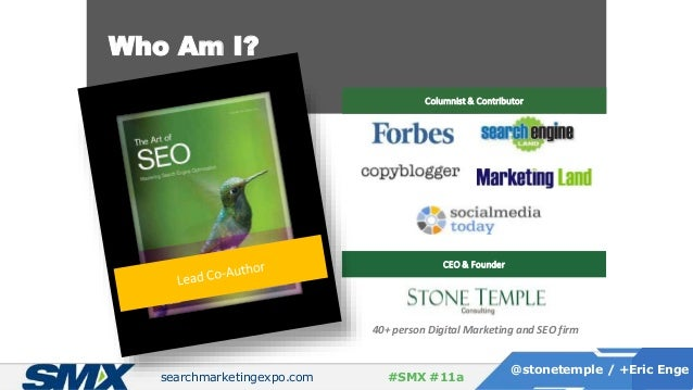 searchmarketingexpo.com @stonetemple / +Eric Enge #SMX #11a Who Am I? Columnist & Contributor CEO & Founder 40+ person Dig...