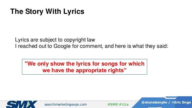 searchmarketingexpo.com @stonetemple / +Eric Enge #SMX #11a The Story With Lyrics Lyrics are subject to copyright law I re...